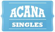 Acana Singles